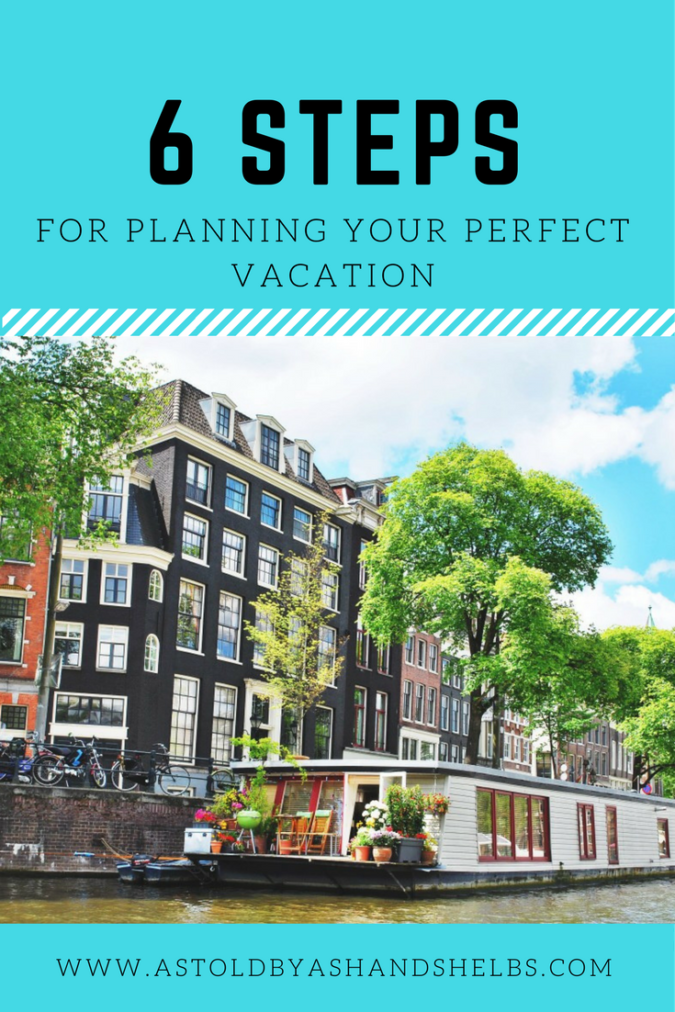 6 Steps To Planning Your Perfect Vacation