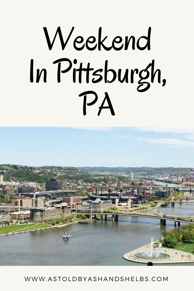 Weekend in pittsburgh pa travel diary as told by ash for Weekend trips from pittsburgh